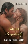 Taken Completely (His Rules #3)