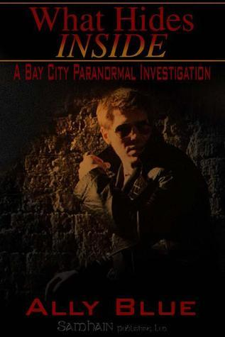 What Hides Inside (Bay City Paranormal Investigations, #2)