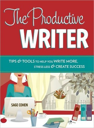 The Productive Writer by Sage Cohen
