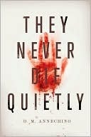 They Never Die Quietly by D.M. Annechino
