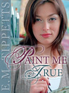 Paint Me True by E.M. Tippetts