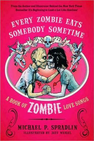 Every Zombie Eats Somebody Sometime: A Book of Zombie Love Songs