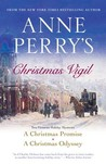 Anne Perry's Christmas Vigil: A Christmas Promise / A Christmas Odyssey (Christmas Stories, #7-8)