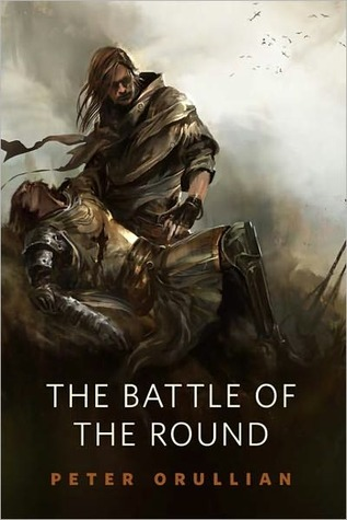 The Battle of the Round by Peter Orullian