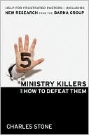 Five Ministry Killers and How to Defeat Them: Help for Frustrated Pastors--Including New Research From the Barna Group