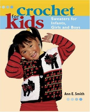 Crochet for Kids: Sweaters for Infants, Girls, and Boys