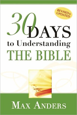 30 Days to Understanding the Bible in 15 Minutes in a Day by Max E. Anders