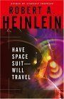 Have Space Suit-Will Travel by Robert A. Heinlein