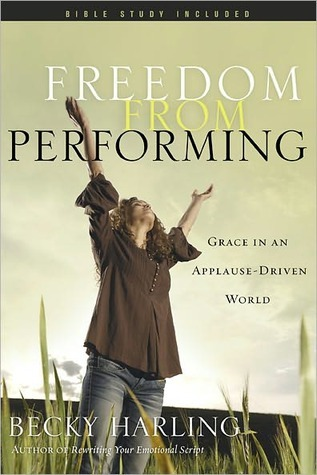 Freedom from Performing by Becky Harling