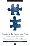 Puzzles of the Democratic Peace: Theory, Geopolitics and the Transformation of World Politics (Evolutionary Processes in World Politics)
