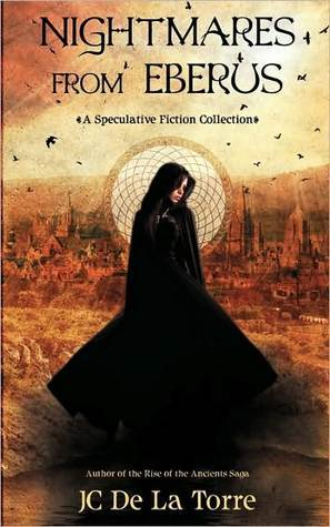 Nightmares From Eberus - A Speculative Fiction Collection by J.C. De La Torre