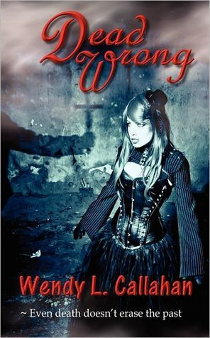 Dead Wrong by Wendy L. Callahan