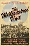The Millionaire's Unit: The Aristocratic Flyboys who Fought the Great War and Invented American Air Power