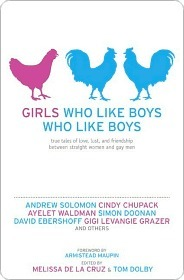 Girls Who Like Boys Who Like Boys: True Tales of Love, Lust, and Friendship Between Straight Women and Gay Men
