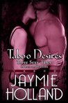 Taboo Desires: 3 Sexy Tales of Lust and Passion
