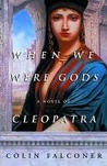 When We Were Gods: A Novel of Cleopatra