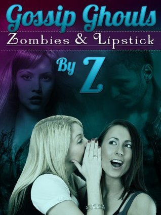 Zombies and Lipstick by Z.