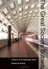The Great Society Subway: A History of the Washington Metro (Creating the North American Landscape)