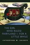 The Girl Who Ruled Fairyland - For a Little While (Fairyland, #0.5)