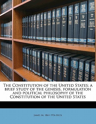 The Constitution of the United States; A Brief Study of the G... by James Montgomery Beck