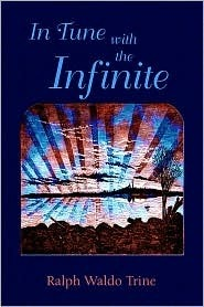 In Tune with the Infinite by Ralph Waldo Trine