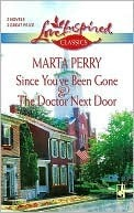 Since You've Been Gone And The Doctor Next Door by Marta Perry