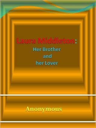 Laura Middleton - Her Brother and Her Lover