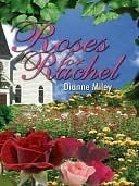 Roses For Rachel by Dianne Miley