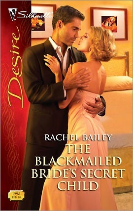 The Blackmailed Bride's Secret Child by Rachel Bailey