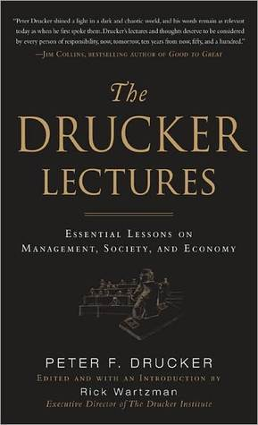 The Drucker Lectures : Essential Lessons on Management, Society and Economy