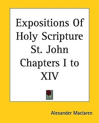 Expositions Of Holy Scripture St. John Chapters I To Xiv