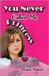 You Never Called Me Princess (The Kaitlyn Chronicles, #1)