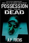 Possession of the Dead: A Zombie Novel (Undead World Trilogy, #2)