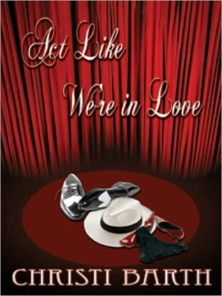 Act Like We're in Love by Christi Barth