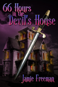 66 Hours in the Devil's House by Jamie  Freeman