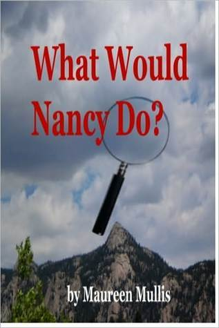 What Would Nancy Do? by Maureen Mullis
