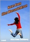 Notes from Ellen Wasserfeldman (#1 of The Ellen W. Series)