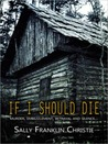If I Should Die by Sally Franklin Christie