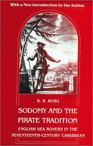 Sodomy and the Pirate Tradition by B.R. Burg