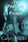 To Protect A Prince (Aluderia Chronicles, #1)