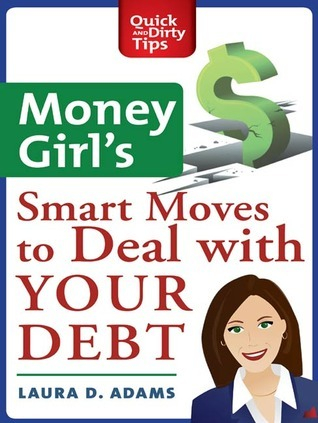 Money Girl's Smart Moves to Deal with Your Debt (Quick and Dirty Tips)