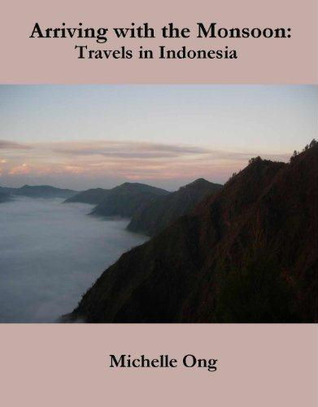 Arriving with the Monsoon: Travels in Indonesia