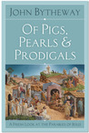 Of Pigs, Pearls, and Prodigals: A Fresh Look At the Parables of Jesus