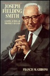Joseph Fielding Smith by Francis M. Gibbons