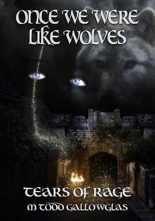 Once We Were Like Wolves by M. Todd Gallowglas
