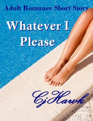 Whatever I Please by C.J. Hawk
