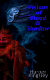 Visions of Blood & Shadow (Of Blood, #1)