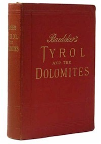 Tyrol and The Dolomites, Including the Bavarian Alps: Handbook for Travellers by Karl Baedeker