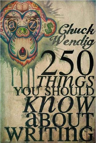 250 Things You Should Know About Writing by Chuck Wendig