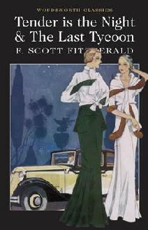 Tender is the Night & The Last Tycoon by F. Scott Fitzgerald